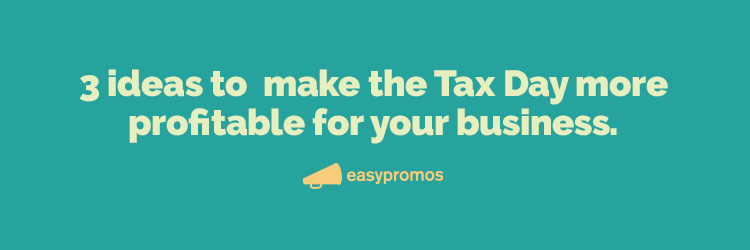 3 ideas to make the tax day more profitable for your business
