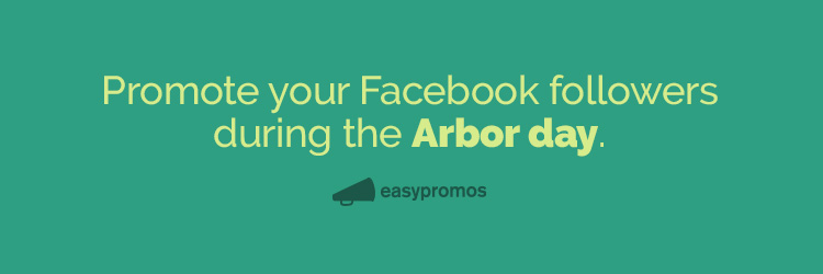 Promote your Facebook followers during the Arbor day