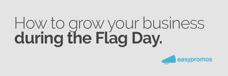 how to grow your business during the flag day