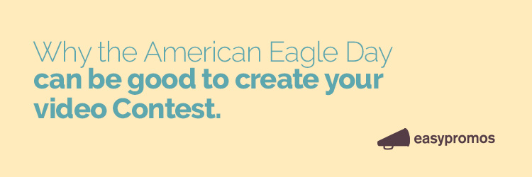 Why the american eagle day can be good to create your video contest