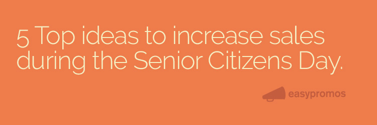 5 top ideas to increase sales during the senior citizens day
