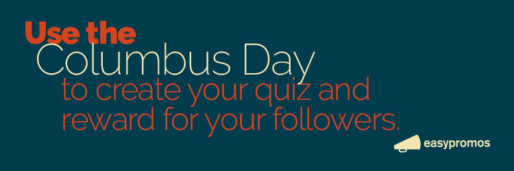 Use the columbus day to create your quiz and reward for your followers
