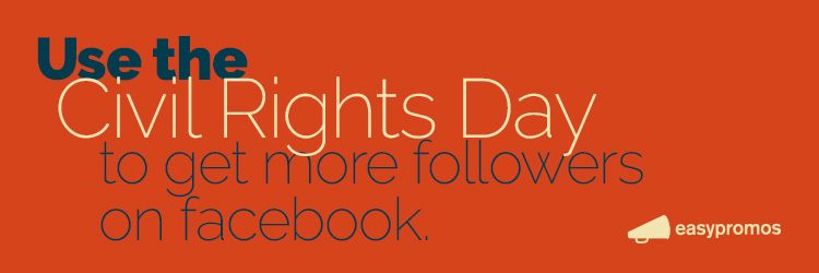Use the civil rights day to get more followers on facebook