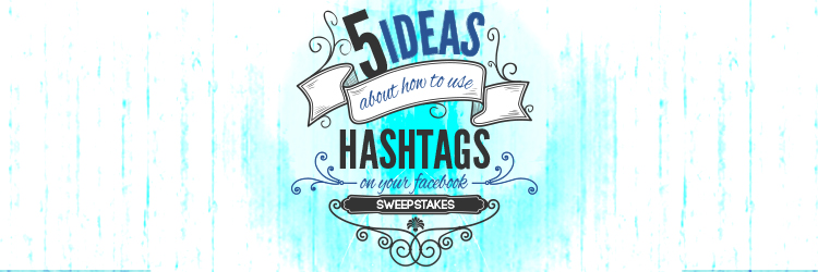5 ideas about how to use hashtags on your facebook sweepstakes