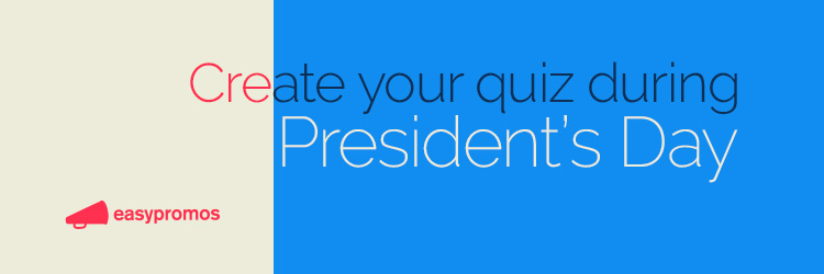 Create your quiz during Presidents Day