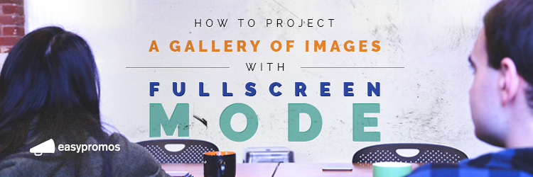 How to project a gallery of images with fullscreen mode