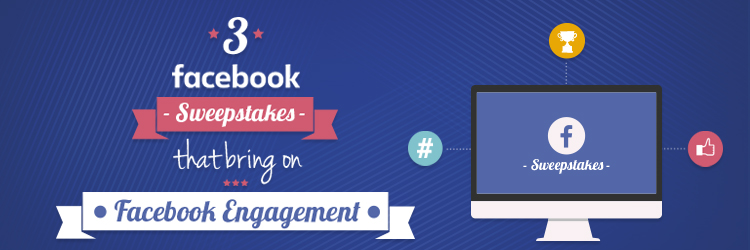 3 Facebook Sweepstakes that Bring On Facebook Engagement