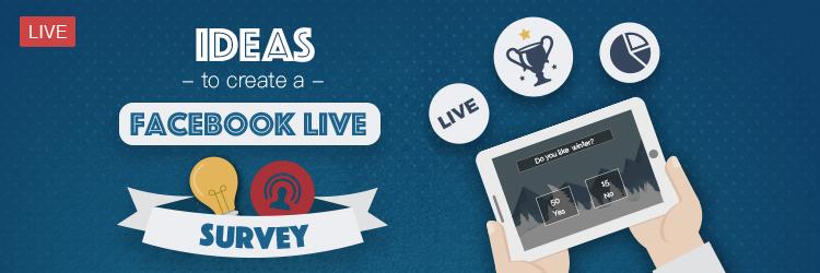 Ideas Facebook Live Survey