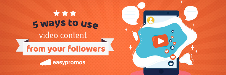 5_ways_to_use_video_content_from_your_followers