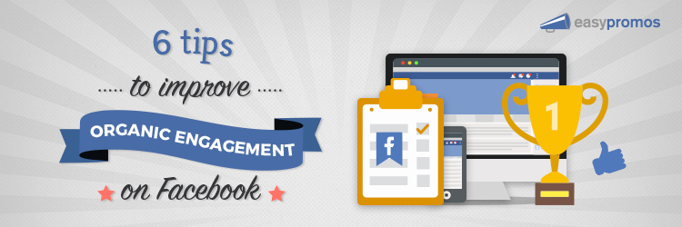 6 tips to improve organic engagement on Facebook Page promotions