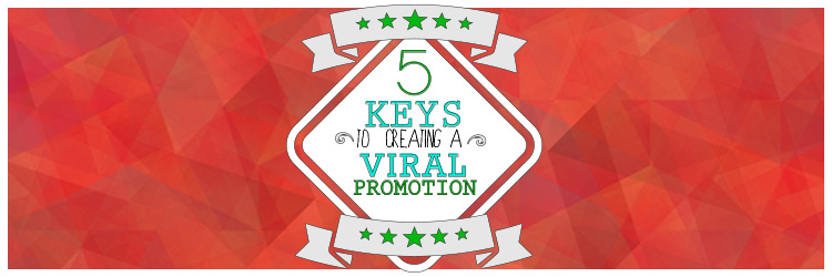 5 keys to creating a viral promotion
