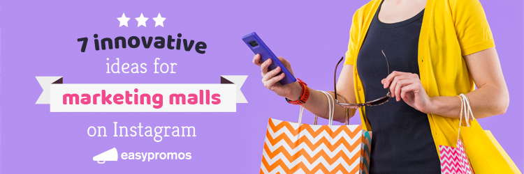 7 innovative ideas for marketing malls on Instagram