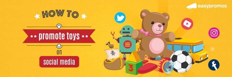 How to promote toys on social media