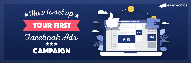 How to set up your first Facebook Ads campaign