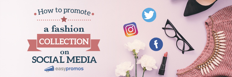 How to promote a fashion collection on social media