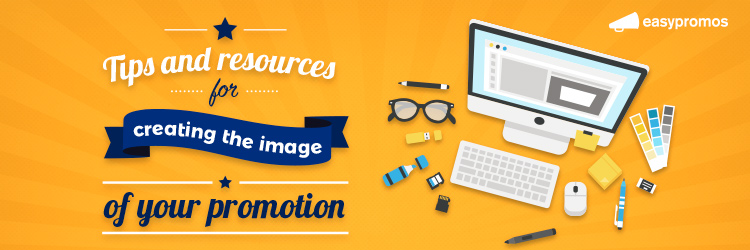 Tips and Resources for Creating the Image of Your Promotion