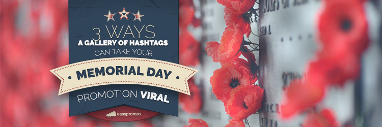 3 ways a gallery of hashtags can take your memorial day promotion viral