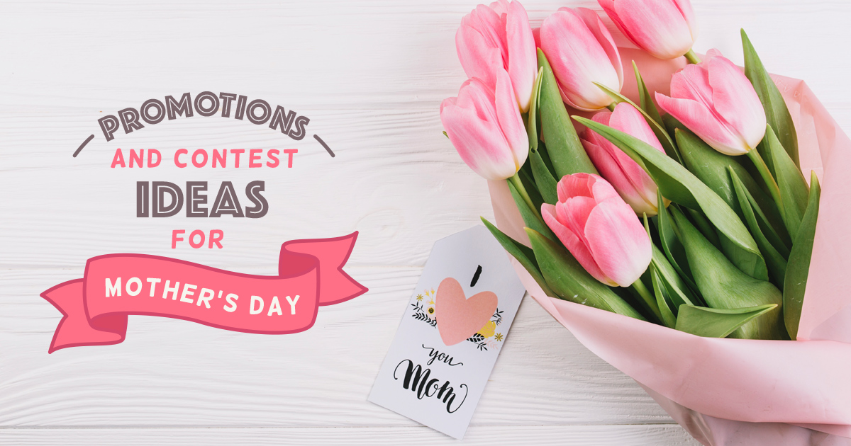 4 Fantastic Mother S Day Promotions And Contest Ideas