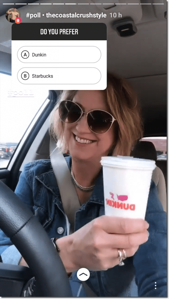 "Screenshot of an Instagram Story running a poll. The image shows a smiling woman, wearing sunglasses and sitting in a car as she holds a takeaway coffee cup. The poll reads: ""Do you prefer A, Dunkin or B, Starbucks?"""