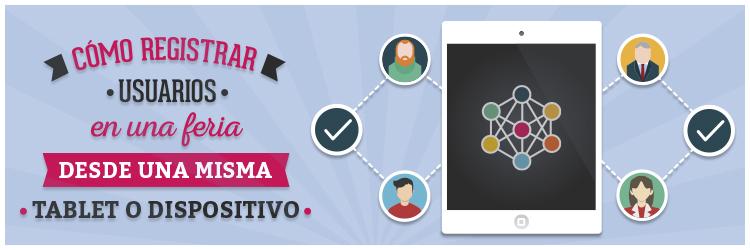 Como registrar usuarios en una feria desde una misma tablet o dispositivo