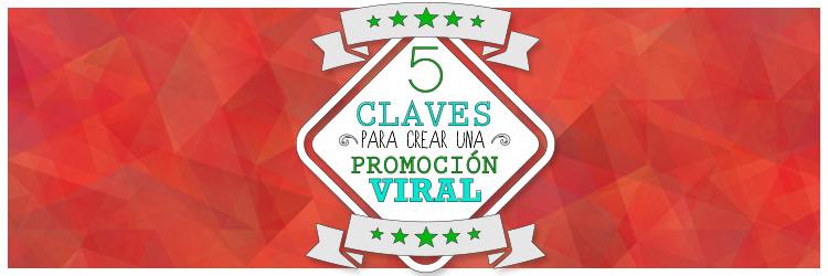 5 claves para crear una promoción viral