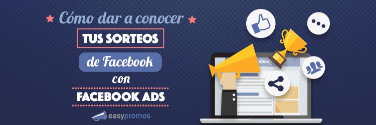 Como dar conocer tus sorteos de facebook con facebook ads