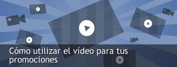 Como utilizar el video para tus promociones